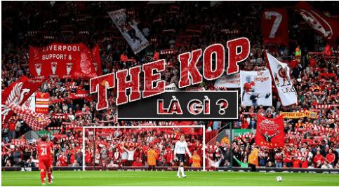 The Kop là gì? Lịch sử hình thành cái tên The Kop